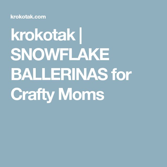 krokotak | SNOWFLAKE BALLERINAS for Crafty Moms