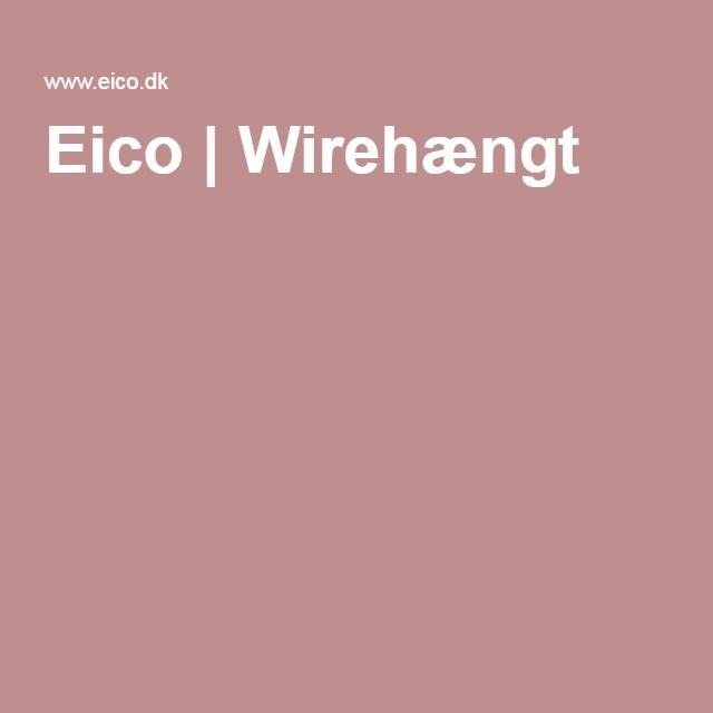 Eico | Wirehængt