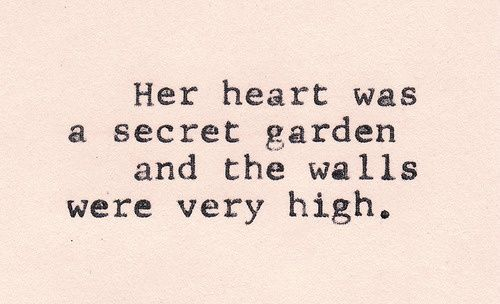 """Her <3 was a secret garden and the walls were very high."" - The Princess Bride by ― William Goldman"