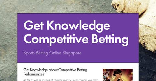 Get Knowledge about Competitive Betting Performances  As far as online means of earning money is concerned, you may have all the reasons to look for the diversity of money earning possibilities that have grabbed the attentions of many professionals. Visit: https://www.smore.com/dqqau-get-knowledge-competitive-betting