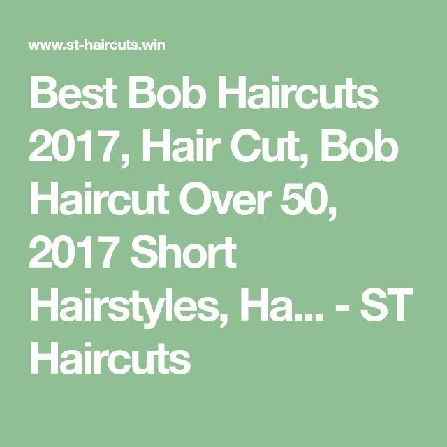 Best Bob Haircuts 2017, Hair Cut, Bob Haircut Over 50, 2017 Short Hairstyles, Ha… – ST Haircuts