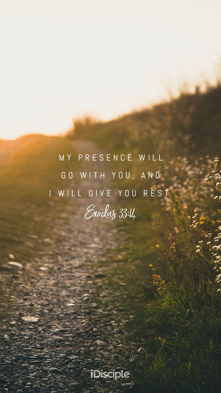 My Presence will go with you, and I will give you rest. | Exodus 33:14
