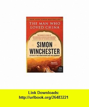 The Man Who Loved China The Fantastic Story of the Eccentric Scientist Who Unlocked the Mysteries of the Middle Kingdom Simon Winchester ,   ,  , ASIN: B005D60S6W , tutorials , pdf , ebook , torrent , downloads , rapidshare , filesonic , hotfile , megaupload , fileserve