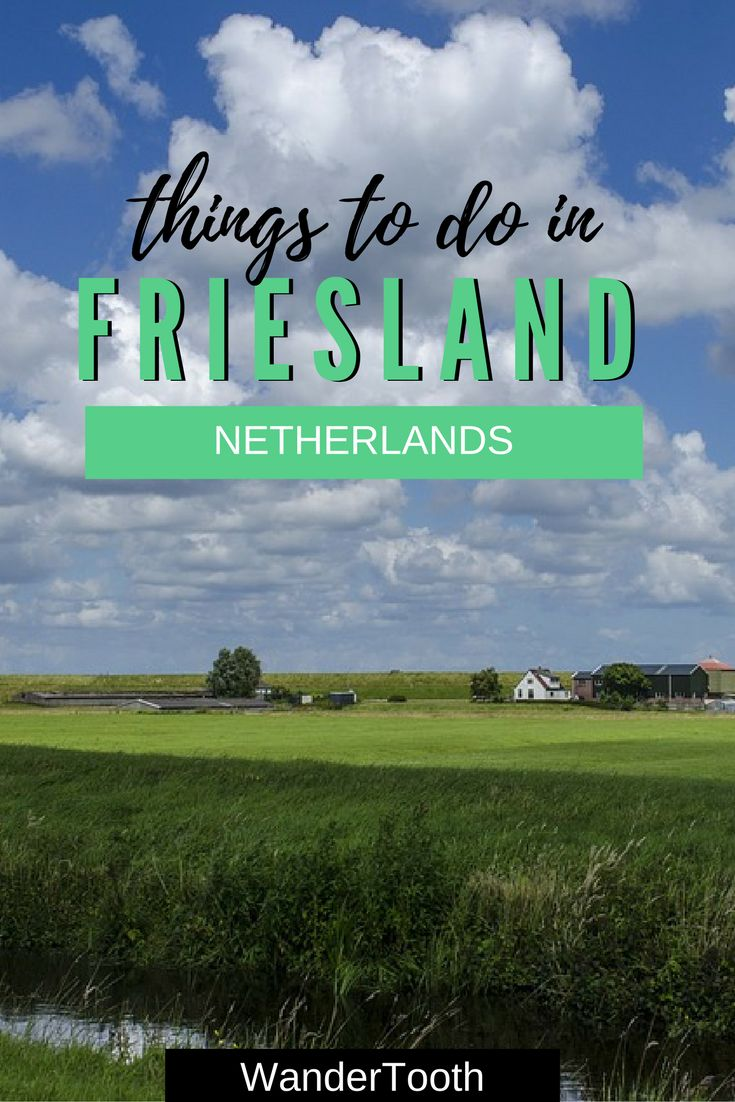 The best things to do in Friesland, Netherlands. All you need to know for a trip to Friesland. | WanderTooth