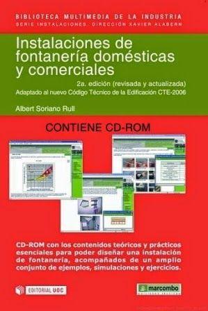 Instalaciones de fontanería domésticas y comerciales / Albert Soriano Rull. UOC [etc], Barcelona : 2008. 2a ed. rev. y act., adaptada al nuevo Código Técnico de la Edificación CTE-2006 271 p. + 1 disco compacto (CD-ROM) Colección: Biblioteca Multimedia de la Industria. Instalaciones ISBN 9788426715210 Fontanería. Instalaciones sanitarias. Sbc Aprendizaje A-696.1 INS http://millennium.ehu.es/record=b1556996~S1*spi
