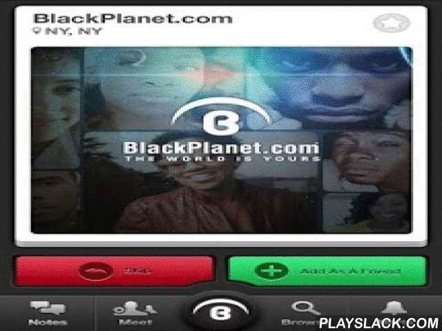 BlackPlanet - Meet New People  Android App - playslack.com ,  ★★★★★ Join to find and make new friends on BlackPlanet, the largest Black community online. It's absolutely FREE to join and use!Meet new people, chat and discuss on the Black Planet. BP is the original niche social network. Socialize and meet new men and women for friendship, networking and dating.With over 20 Million members, BlackPlanet is the world's largest niche social online community.Key Features include:* Meet New People…