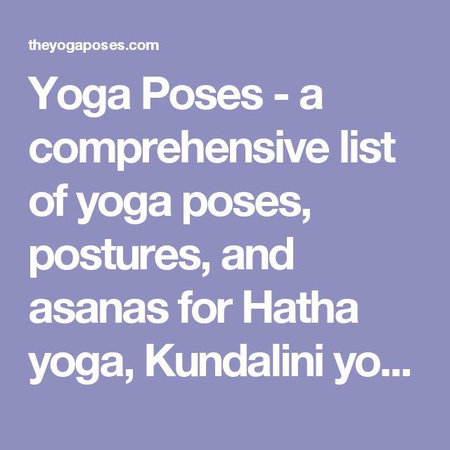Yoga Poses - a comprehensive list of yoga poses, postures, and asanas for Hatha yoga, Kundalini yoga, Bikram yoga, Iyengar yoga, Ashtanga yoga and the names of yoga poses.