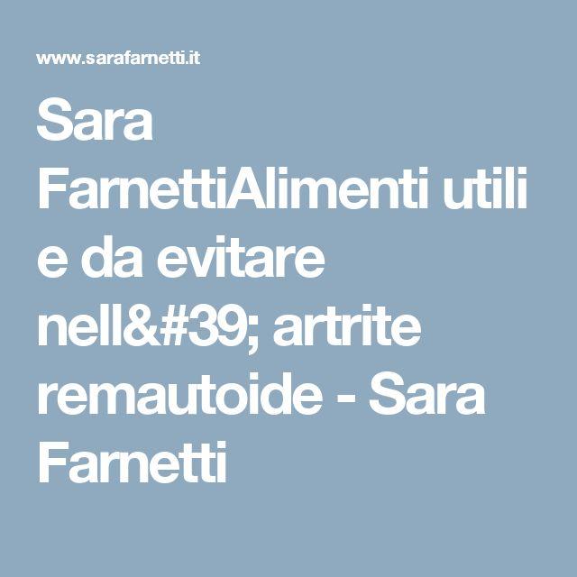 Sara FarnettiAlimenti utili e da evitare nell' artrite remautoide - Sara Farnetti