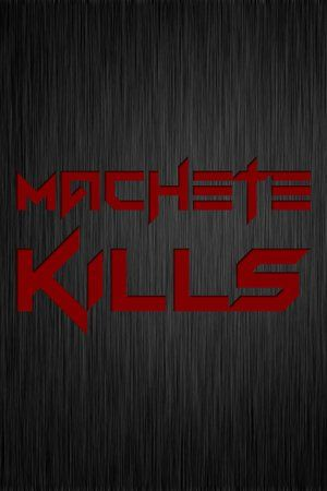 Watch Machete Kills Full Movie Streaming HD