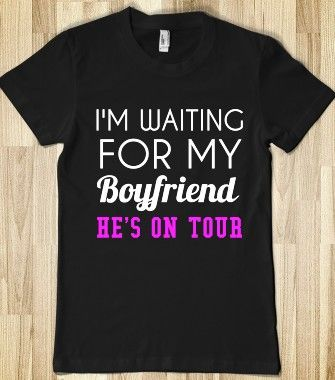 I'M WAITING FOR MY BOYFRIEND HE'S ON TOUR - glamfoxx.com - Skreened T-shirts, Organic Shirts, Hoodies, Kids Tees, Baby One-Pieces and Tote Bags
