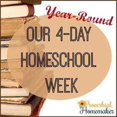 Our Year-Round, 4-Day Homeschooling Schedule - http://www.proverbialhomemaker.com/our-year-round-4-day-homeschooling-schedule.html
