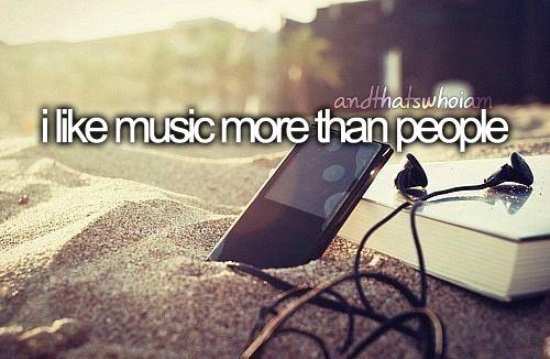 i like music more than people