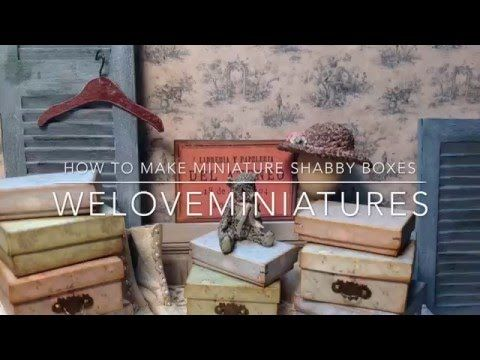 How to make miniature shabby boxes
