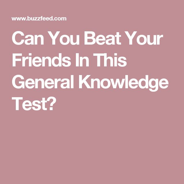 Can You Beat Your Friends In This General Knowledge Test?