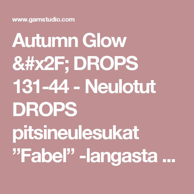 "Autumn Glow / DROPS 131-44 - Neulotut DROPS pitsineulesukat ""Fabel"" -langasta - Ilmaiset ohjeet DROPS Designilta"