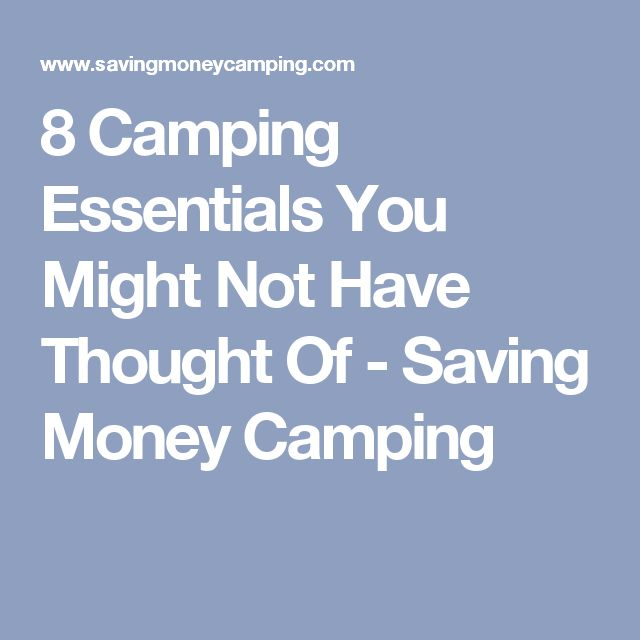 8 Camping Essentials You Might Not Have Thought Of - Saving Money Camping