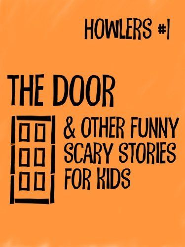best scary stories to freak out the kids images  howlers 1 the door and other funny scary stories for kids by j p