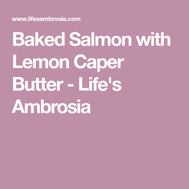 Baked Salmon with Lemon Caper Butter - Life's Ambrosia