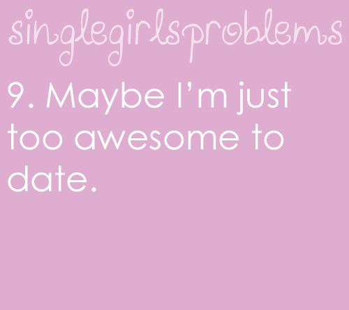 Single Girls Problems....maybe this is us?! @lilbitnute
