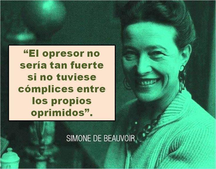 Fuerte y atrevido este pensamiento de Simone de Beauvoir. Se suele aceptar y sufrir ser víctima de las opresiones, pero ¿cómplice? Tal vez cuando se calla y acepta. Si se resiente y no se denuncia.…