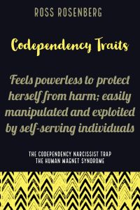 Feels powerless to protect herself from harm; easily manipulated and exploited by self-serving individuals. Codependency traits by Ross Rosenberg - The Human Magnet Syndrome the codependent narcissist trap. #codependedncy, Ross Rosenberg, @Rossrosenberg, #narcissist, quote