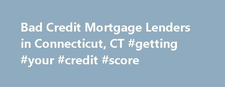 Bad Credit Mortgage Lenders in Connecticut, CT #getting #your #credit #score http://credit.remmont.com/bad-credit-mortgage-lenders-in-connecticut-ct-getting-your-credit-score/  #mortgage lenders for bad credit # Bad Credit Mortgage Lenders in Connecticut, CT Author: Allison K.Watkins Connecticut Bad Credit Mortgage Read More...The post Bad Credit Mortgage Lenders in Connecticut, CT #getting #your #credit #score appeared first on Credit.