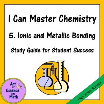 Help your students to understand ions, metals, how they bond, and their properties in your High School Chemistry class. This powerful interactive study guide provides your students with a solid framework to help them organize and learn concepts. Soon your students will be saying, Yes, I Can Master Chemistry!Includes:Valence electronsElectron dot structuresIon formationCations and anionsProperties of ionic compoundsProperties of metalsStructure of metalsAlloys This product is part of a…
