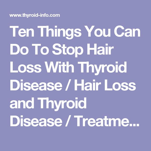 Ten Things You Can Do To Stop Hair Loss With Thyroid Disease / Hair Loss and Thyroid Disease / Treatments for Hair Loss Related to Your Thyroid Problem / Thyroid Disease Information Source - Articles/FAQs