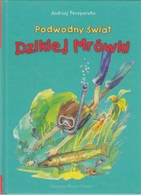 Książka 13 zł Podwodny świat Dzikiej Mrówki Andrzej Perepeczko