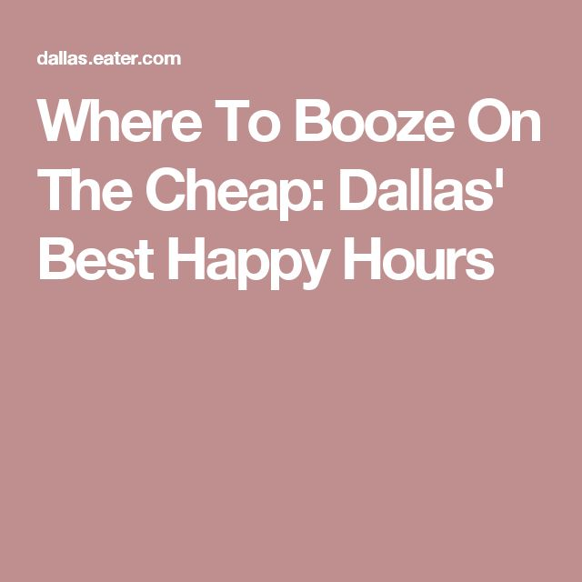 Where To Booze On The Cheap: Dallas' Best Happy Hours