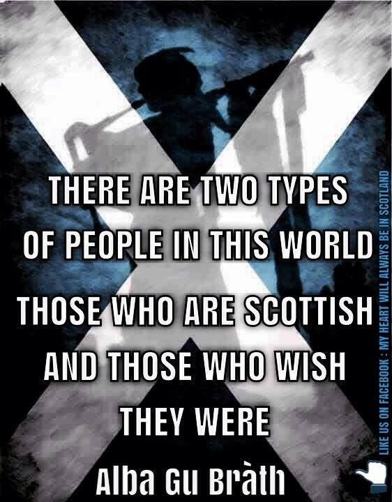 There are two types of people in this world, those who are Scottish and those who wish they were!