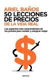 """Novedad mayo PRH. """"50 Lecciones de Precios de la Vida Real"""", de Ariel Baños. Patricia Iacovone Agente."""