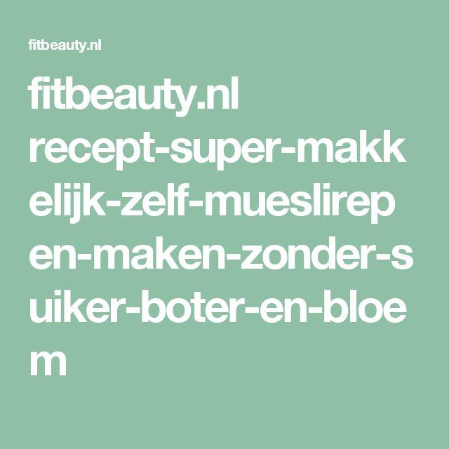 fitbeauty.nl recept-super-makkelijk-zelf-mueslirepen-maken-zonder-suiker-boter-en-bloem