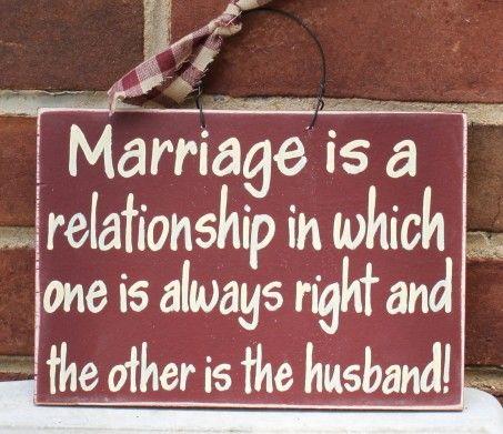 Le mariage est une relation dans laquelle l'un a toujours tort et l'autre est le mari.