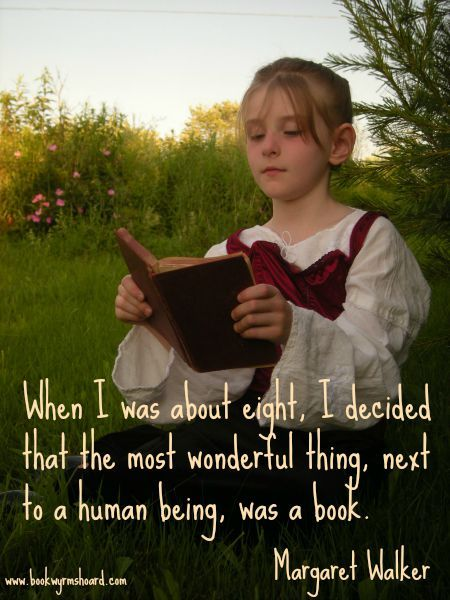 Image: Photo of girl reading, with quote: When I was about eight, I decided that the most wonderful thing, next to a human being, was a book. (Margaret Walker)
