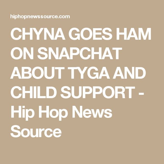 CHYNA GOES HAM ON SNAPCHAT ABOUT TYGA AND CHILD SUPPORT - Hip Hop News Source