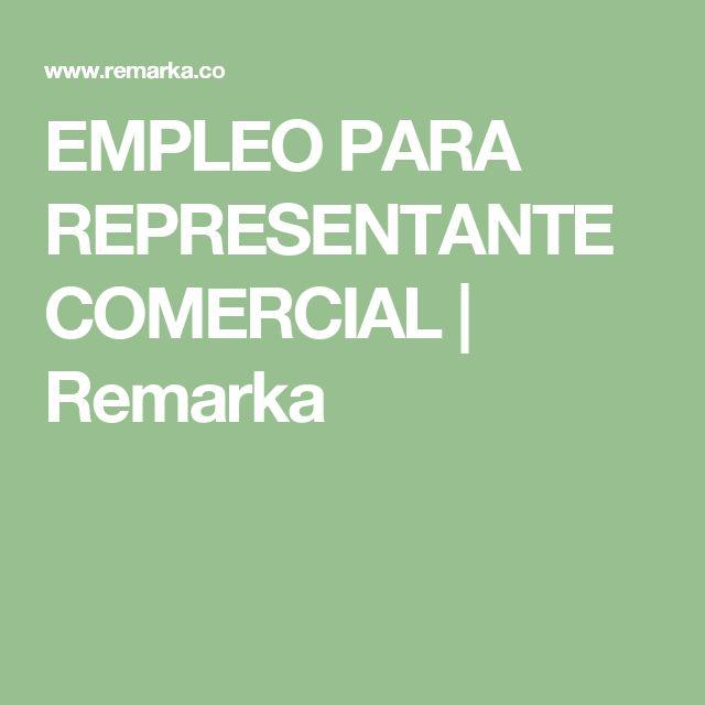 EMPLEO PARA REPRESENTANTE COMERCIAL   Remarka
