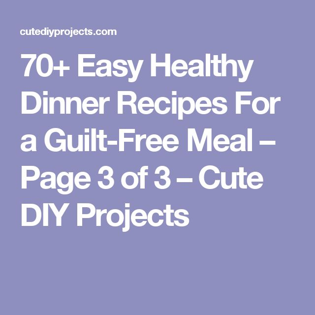 70+ Easy Healthy Dinner Recipes For a Guilt-Free Meal – Page 3 of 3 – Cute DIY Projects