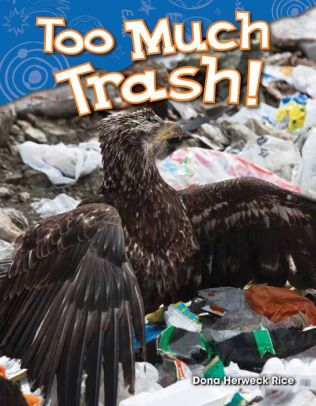 Rice, D. (2017). Too much trash! Huntington Beach, CA: Teacher Created Materials. This book, for grades PK-2, teaches the reader of their individual effects on the environment. This book uses photographs so the reader can see what is actually happening on earth and large font to keep the reader engaged and interested. Through the use interesting facts, the reader will learn about how animals and people are affected by waste and how they will individually make an impact on the environment.