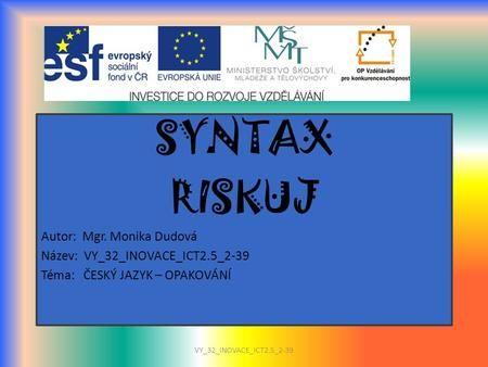 SYNTAX RISKUJ Autor: Mgr. Monika Dudová