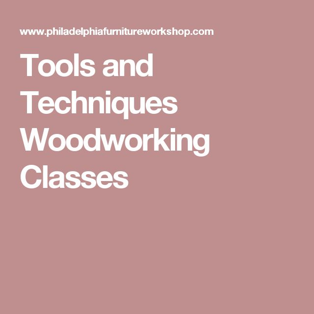 Tools and Techniques Woodworking Classes