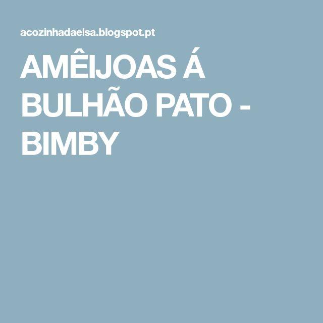 AMÊIJOAS Á BULHÃO PATO - BIMBY