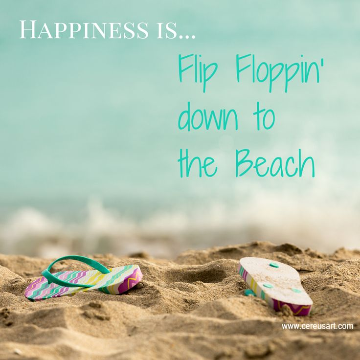 Happiness is... Flip Floppin' down to the Beach