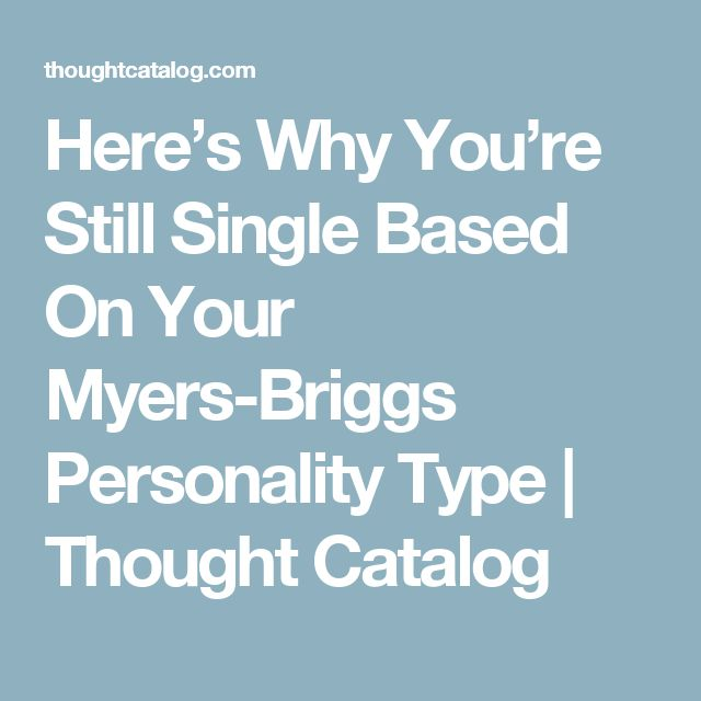 Here's Why You're Still Single Based On Your Myers-Briggs Personality Type | Thought Catalog