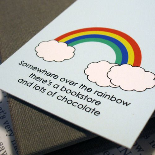 Somewhere over the rainbow there's a bookstore and lots of chocolate :-)