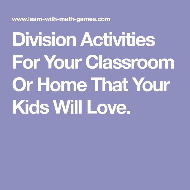 Division Activities For Your Classroom Or Home That Your Kids Will Love.