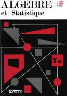 Lebossé C., Hémery C., Faure P., Algèbre et Statistique. Classe de Première B (1967)