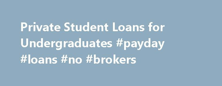 Private Student Loans for Undergraduates #payday #loans #no #brokers http://loan.remmont.com/private-student-loans-for-undergraduates-payday-loans-no-brokers/  #school loans # Private Loans for Undergraduates The PNC Solution Loan for Undergraduates is a private loan offering a convenient way to pay for college after you have exhausted your federal loan options. Who It's For: Students who are enrolled at least half time in a degree or certificate program Choose your interest rate option:…The…