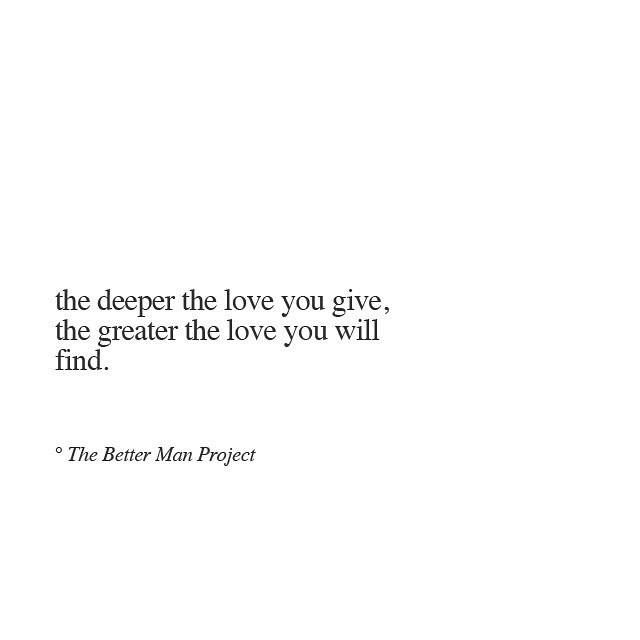 The Better Man Project -  When you know how to love, you will never find yourself without it.