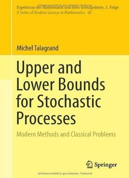 Upper And Lower Bounds For Stochastic Processes: Modern Methods And Classical Problems